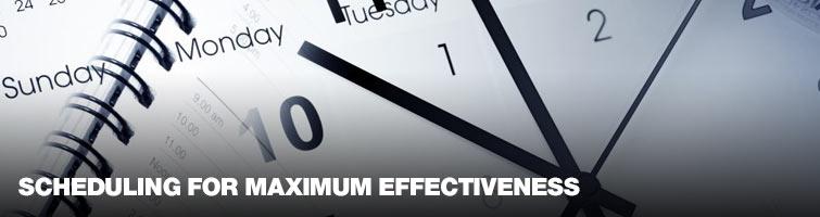 Scheduling for Maximum Effectiveness